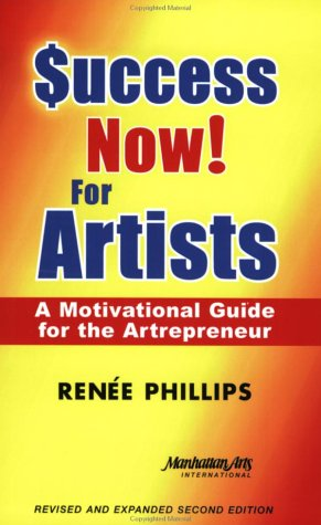 Success Now! For Artists: A Motivational Guide for the Artrepreneur Revised and Expanded Second ...