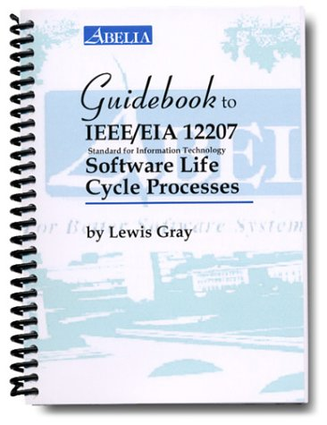 Guidebook to IEEE/EIA 12207: Standard for Information Technology, Software Life Cycle ...