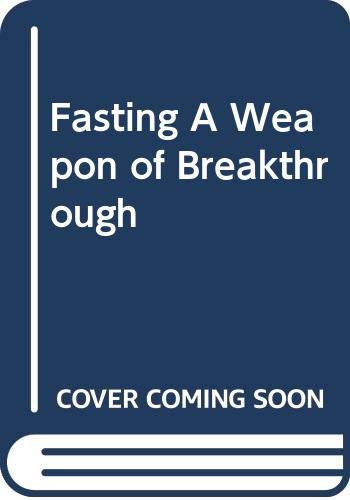 9780971994003: Fasting A Weapon of Breakthrough