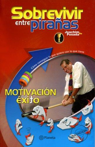 Sobrevivir entre piranas Motivacion para el exito (Spanish Edition): De Posada, Joachim; Posada, ...