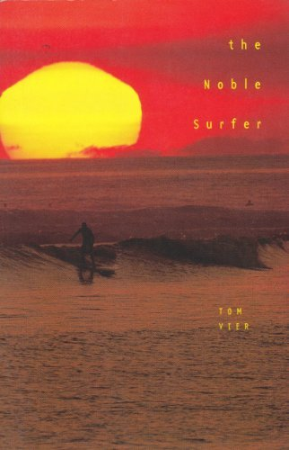 The Noble Surfer: Tom Vier