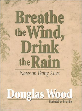 9780971997103: Breathe the Wind Drink the Rain: Notes on Being Alive