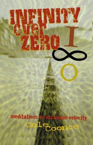 Infinity Over Zero: Meditations on Maximum Velocity: Cole Coonce