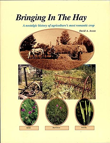 BRINGING IN THE HAY A nostalgic history of agriculture's most romantic crop (Signed): Asson, ...