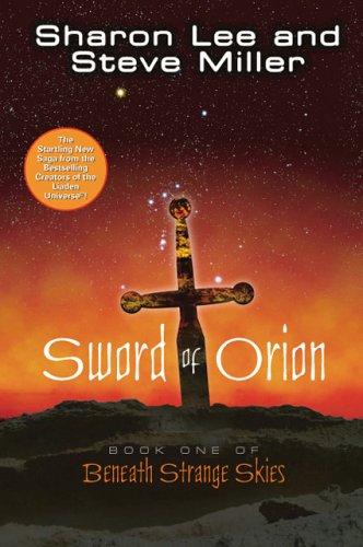 Sword of Orion (Beneath Strange Skies, Book 1): Miller, Steve, Lee, Sharon