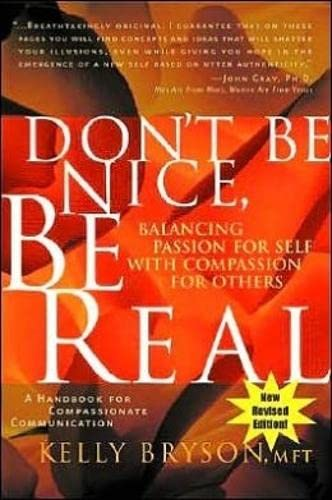 9780972002851: Don't Be Nice, Be Real: Balancing Passion for Self with Compassion for Others
