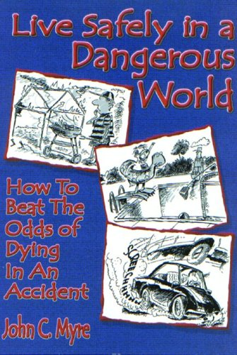 9780972003940: Live Safely in a Dangerous World: How to Beat the Odds of Dying in an Accident