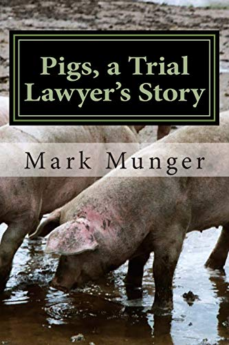 Pigs, a Trial Lawyer's Story {FIRST EDITION}: Munger, Mark {Author} with J. Bonovetz {Editor}