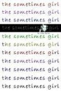 9780972008099: the sometimes girl