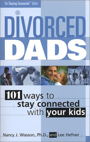 9780972009003: Divorced Dads: 101 Ways to Stay Connected with Your Kids (Staying Connected)