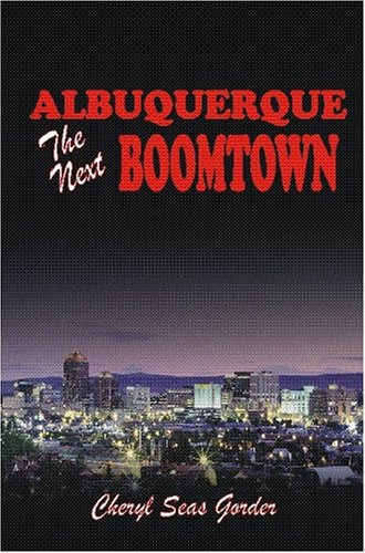 Albuquerque: The Next Boomtown: Gorder, Cheryl Seas