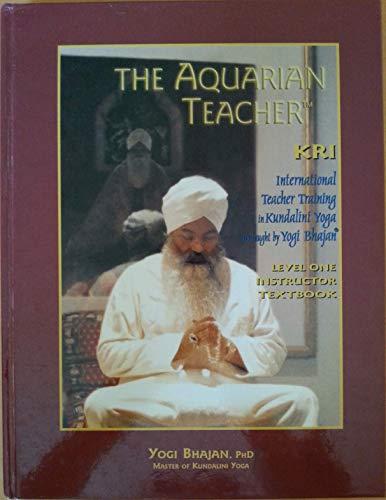 The Aquarian Teacher: International Kundalini Yoga Teacher Training, Level 1 Instructor: Yogi ...