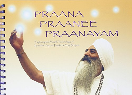 9780972011075: Praana Praanee Praanayam Exploring the Breath Technology of Kundalini Yoga As Taught By Yogi Bhajan
