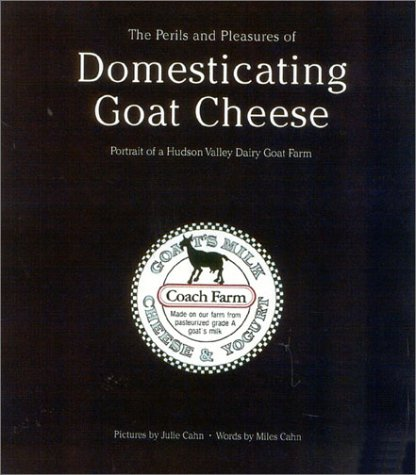 The Perils and Pleasures of Domesticating Goat Cheese - Portrait if a Hudson Valley Dairy Goat Farm