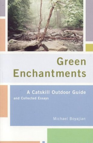9780972011983: Green Enchantments: A Catskill Outdoor Guide and Collected Essays