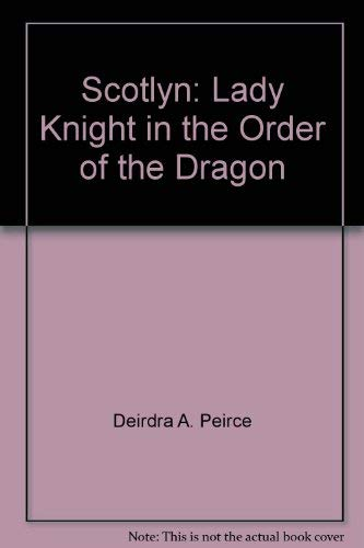 Scotlyn: Lady Knight in the Order of the Dragon: Nebeker, John R. C. and Peirce, Deirdra A.