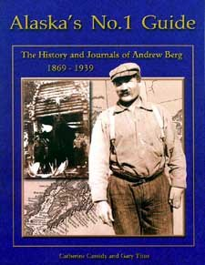 9780972014403: Alaska's no.1 guide: The history and journals of Andrew Berg, 1869-1939