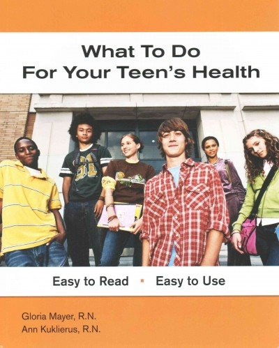 What to Do for Your Teen's Health (What to Do for Health): Kuklierus, Anne, Mayer, Gloria