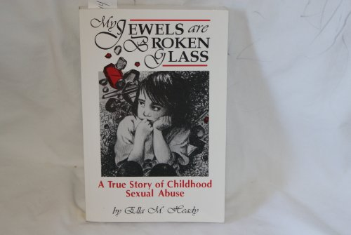 My Jewels are Broken Glass: a True Story of Childhood Sexual Abuse: Heady, Ella M.