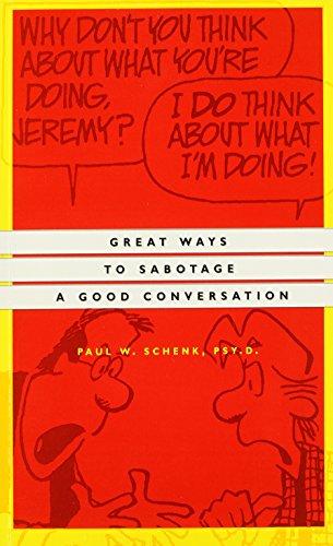 Great Ways to Sabotage a Good Conversation: Schenk, Paul W.