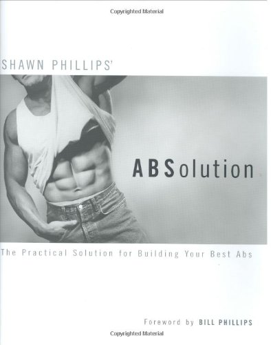 Shawn phillips' Absolution; The Practical Solution for Building Your Best Abs