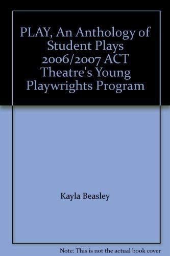 9780972020565: PLAY, An Anthology of Student Plays 2006/2007 ACT Theatre's Young Playwrights Program