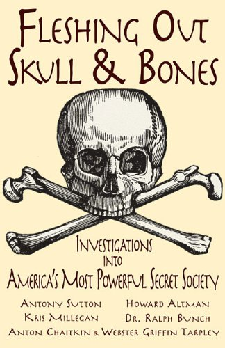 FLESHING OUT SKULL & BONES: INVESTIGATIONS INTO AMERICA'S MOST POWERFUL SECRET SOCIETY: ...
