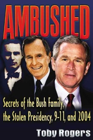 9780972020770: Ambushed: Secrets of the Bush Family, the Stolen Presidency, 9-11, and 2004