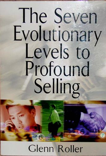9780972020930: The Seven Evolutionary Levels to Profound Selling