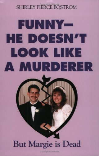 Funny - He Doesn't Look Like a Murderer But Margie is Dead: Bostrom, Shirley Piercr