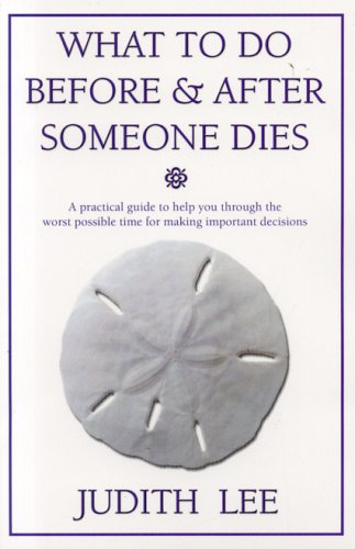 9780972022781: WHAT TO DO BEFORE & AFTER SOMEONE DIES: A practical guide to help you through the worse possible time for making important decisions