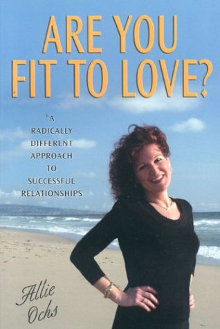 9780972022798: Are You Fit to Love?: A Radically Different Approach to Successful Relationships