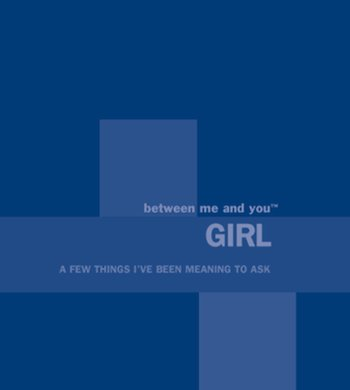 9780972023030: Between Me And You GIRL ... a few things I've been meaning to ask (Between Me And You Keepsake Journ