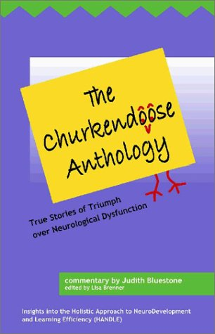 9780972023504: The Churkendoose Anthology: True Stories of Triumph over Neurological Dysfunction: Insights into the Holistic Approach to NeuroDevelopment and Learning Efficiency (HANDLE)