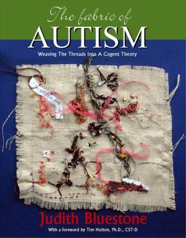 9780972023511: The Fabric of Autism: Weaving The Threads Into A Cogent Theory