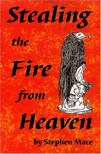 STEALING THE FIRE FROM HEAVEN: A Technique for Creating Individual Systems of Sorcery (Signed Copy)...
