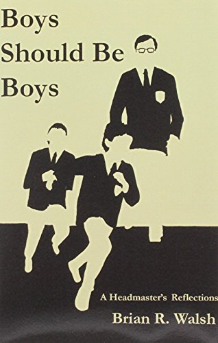 Boys Should Be Boys /; A Headmaster's Reflections: Walsh, Brian R.