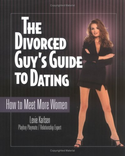 The Divorced Guy's Guide to Dating: How: Lexie Karlsen