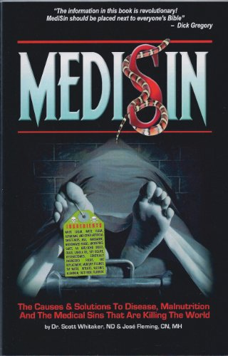 Medisin: The Causes & Solutions to Disease, Malnutrition, And the Medical Sins That Are Killing...