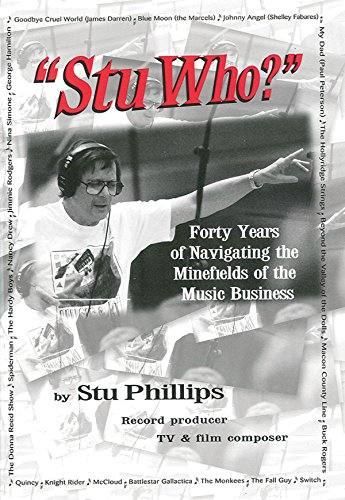 Stu Who?: Forty Years of Navigating the Minefields of the Music Business: Phillips, Stu