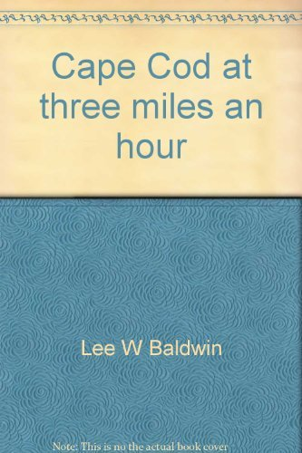 Cape Cod at Three Miles an Hour - a Sense of Place That Can Only be Learned on Foot: Baldwin, Lee W...