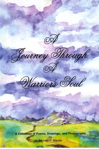 A Journey Through A Warrior's Soul: A Collection of Poems, Drawings, and Photographs: Michael ...