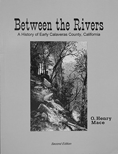 9780972050203: Between the Rivers: A History of Early Calaveras County, California