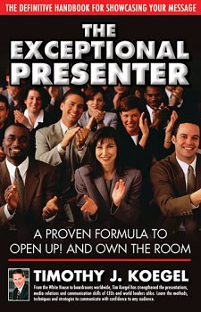 9780972050609: The Exceptional Presenter: A Proven Formula to Open Up! and Own the Room