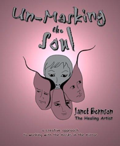 Un-Masking the Soul : A Creative Approach: Janet Bernson