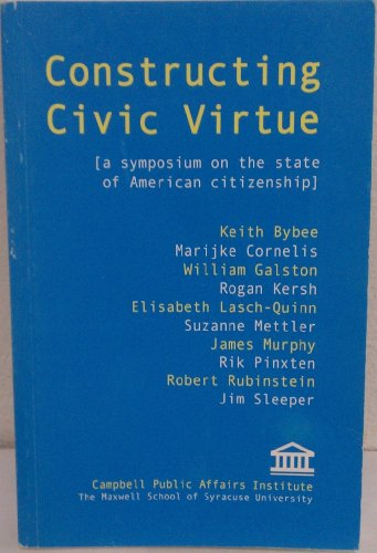 9780972051217: Constructing Civic Virtue (A Symposium on the State of American Citizenship)