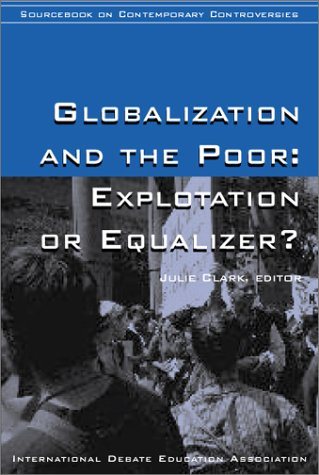 9780972054102: Globalization and the Poor: Exploitation or Equalizer? (Idea Sourcebooks in Contemporary Controversies)