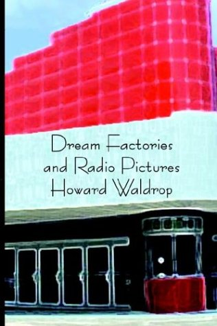 DREAM FACTORIES AND RADIO PICTURES: Waldrop, Howard.