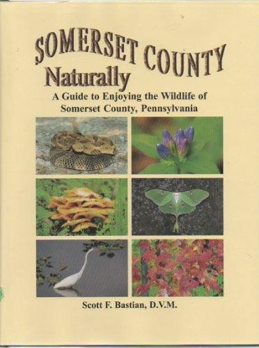 9780972059404: Somerset County Naturally: A Guide to Enjoying the Wildlife of Somerset County, Pennsylvania