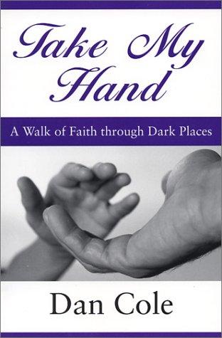 9780972062008: Take My Hand: A Walk of Fatih Through Dark Places